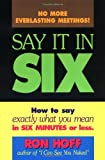 Hoff, Ron: Say It in Six: How to Say Exactly What You Mean in Six Minutes or Less