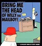 Adams, Scott: Bring Me the Head of Willy the Mailboy!