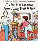 Johnston, Lynn: If This Is a Lecture, How Long Will It Be?: A for Better or for Worse Collection