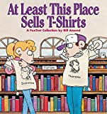 Amend, Bill: At Least This Place Sells T-Shirts: A Fox-Trot Collection