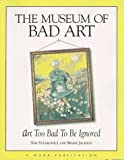 Stankowicz, Tom: The Museum of Bad Art: Art Too Bad to Be Ignored