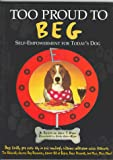 Olson, John Terence: Too Proud to Beg: Self-Empowerment for Today's Dog
