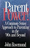 Rosemond, John K.: Parent Power!: A Common-Sense Approach to Parenting in the &#39;90s and Beyond