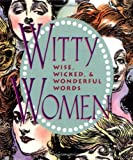 Ariel Books Staff: Witty Women : Wise, Wicked and Wonderful Words
