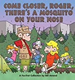 Bill Amend: Come Closer, Roger, There's a Mosquito on Your Nose: A FoxTrot Collection