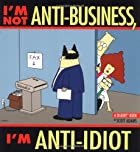I'm not Anti-Business, I'm Anti-Idiot by…