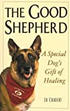 Coudert, Jo: The Good Shepherd: A Special Dog's Gift of Healing