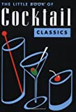 White, Daniel R.: The Little Book of Cocktail Classics