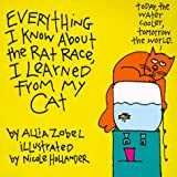 Zobel-Nolan, Allia: Everything I Know About the Rat Race I Learned from My Cat