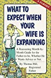 Hill, Thomas: What to Expect When Your Wife Is Expanding: A Reassuring Month-by-Month Guide for the Father-to-Be, Whether He Wants Advice or Not