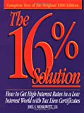 Moskowitz, Joel S.: The 16% Solution: How to Get High Interest Rates in a Low Interest World With Tax Lien Certificates