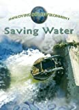 Green, Jen: Saving Water (Improving Our Environment)