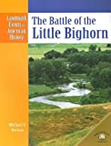 Uschan, Michael V.: The Battle of the Little Bighorn (Landmark Events in American History)