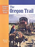 Uschan, Michael V.: The Oregon Trail (Landmark Events in American History)
