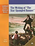 Ingram, Scott: The Writing of the Star-Spangled Banner (Landmark Events in American History)