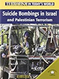Uschan, Michael V.: Suicide Bombings in Israel And Palestinian Terrorism (Terrorism in Today's World)