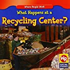 What Happens at a Recycling Center? (Where…
