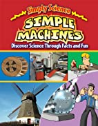 Simple Machines: Discover Science Through…