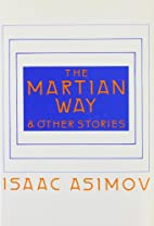 The Martian Way and Other Stories by Isaac…