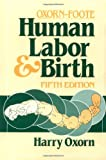Oxorn, Harry: Human Labor and Birth