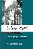 Sylvia Plath: The Shaping of Shadows by Al…