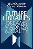 Crawford, Walt: Future Libraries: Dreams, Madness, &amp; Reality