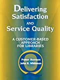 Hernon, Peter: Delivering Satisfaction and Service Quality: A Customer-Based Approach for Libraries