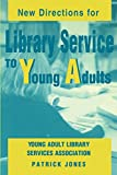 Jones, Patrick: New Directions for Library Service to Young Adults
