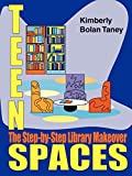 Taney, Kimberly Bolan: Teen Spaces: The Step-By-Step Library Makeover