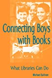 Sullivan, Michael: Connecting Boys With Books: What Libraries Can Do