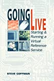 Coffman, Steve: Going Live: Starting and Running a Virtual Reference Service