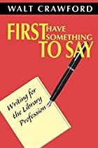 First Have Something to Say: Writing for the&hellip;