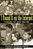 Harris, Frances Jacobson: I Found It on the Internet: Coming of Age Online