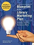 Fisher, Patricia H.: Blueprint for a Library Marketing Plan: A Guide to Help You Survive and Thrive