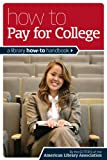 Editors of the American Library Association: How to Pay for College: A Library How-To Handbook
