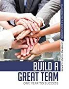 Build a Great Team: One Year to Success (Ala…