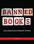 Banned books : challenging our freedom to…