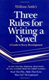 Noble, William: Three Rules for Writing a Novel: A Guide to Story Development