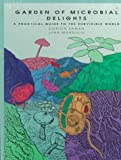 Margulis, Lynn: Garden of Microbial Delights: A Practical Guide to the Subvisible World