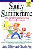 Dillow, Linda: Sanity in the Summertime: The Complete Summer-Survival Handbook for Moms