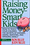 Blue, Ron: Raising Money - Smart Kids: How to Teach Your Children the Secrets of Earning, Saving, Investing, and Spending Wisely