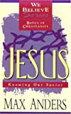 Anders, Max E.: Jesus: Knowing Our Savior (We Believe: Basics of Christianity)