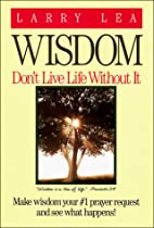 Wisdom: Dont Live Life Without It by Larry…