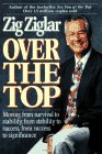 Ziglar, Zig: Over the Top: Moving from Survival to Stability, from Stability to Success, from Success to Significance
