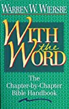 Wiersbe, Warren W.: With the Word/the Chapter by Chapter Bible Handbook