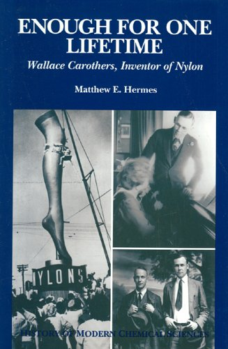 enough-for-one-lifetime-wallace-carothers-inventor-of-nylon-history-of-modern-chemical-sciences