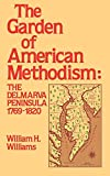 Williams, William H.: Garden of American Methodism: The Delmarva Peninsula 1769-1820