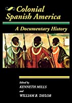 Colonial Spanish America: A Documentary…