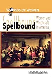 Reis, Elizabeth: Spellbound: Women and Witchcraft in America