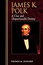 James K. Polk: A Clear and Unquestionable…